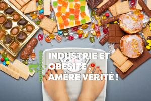 Industrie et obésité, amère vérité !